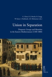 Union in Separation - Diasporic Groups and Identities in the Eastern Mediterranean (1100-1800) ebook by Autori Vari