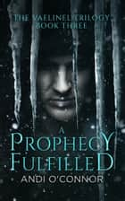 A Prophecy Fulfilled ebook by Andi O'Connor