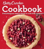 Betty Crocker Cookbook, 12th Edition - Everything You Need to Know to Cook from Scratch ebook by Betty Crocker