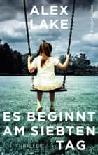 Es beginnt am siebten Tag - Psychothriller ebook by Stefanie Kruschandl, Alex Lake