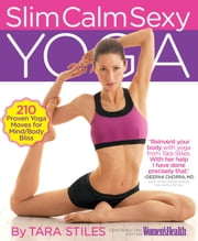 Slim Calm Sexy Yoga: 210 Proven Yoga Moves for Mind/Body Bliss - 210 Proven Yoga Moves for Mind/Body Bliss ebook by Tara Stiles