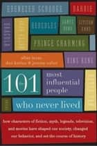 The 101 Most Influential People Who Never Lived - How Characters of Fiction, Myth, Legends, Television, and Movies Have Shaped Our Society, Changed Our Behavior, and Set the Course of History ebook by Allan Lazar, Dan Karlan, Jeremy Salter