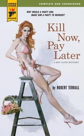 Kill Now, Pay Later ebook by Robert Terrall