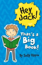 Hey Jack! That's A Big Book! ebook by Sally Rippin
