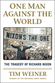 One Man Against the World - The Tragedy of Richard Nixon ebook by Tim Weiner