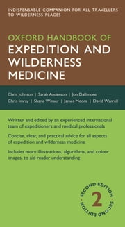 Oxford Handbook of Expedition and Wilderness Medicine ebook by Chris Johnson,Sarah R. Anderson,Jon Dallimore,Winser,David Warrell,Chris Imray,James Moore