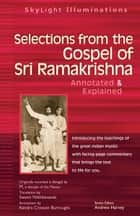 Selections from the Gospel of Sri Ramakrishna: Annotated & Explained ebook by Swami Nikhilananda; Kendra Crossen Burroughs