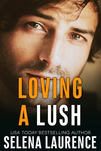 Loving A Lush ebook by Selena Laurence