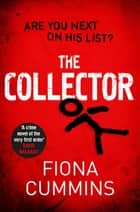 The Collector - The Bone-Chilling Thriller all the Crime Writers are Talking About 電子書 by Fiona Cummins