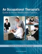 An Occupational Therapist's Guide to Home Modification Practice ebook by Elizabeth Ainsworth, Desleigh de Jonge