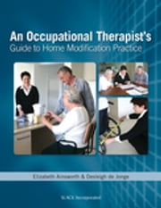 An Occupational Therapist's Guide to Home Modification Practice ebook by Elizabeth Ainsworth,Desleigh de Jonge