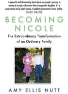 Becoming Nicole - The Extraordinary Transformation of an Ordinary Family 電子書 by Amy Ellis Nutt