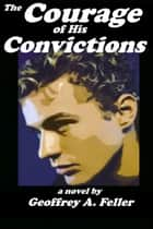 The Courage of His Convictions ebook by Geoffrey A. Feller