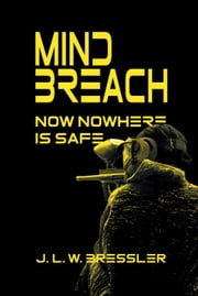 Mind Breach - Now Nowhere Is Safe ebook by J. L. W. Bressler