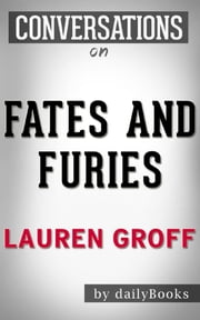 Fates and Furies: A Novel By Lauren Groff | Conversation Starters ebook by Daily Books