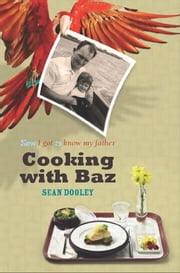 Cooking with Baz - How I got to know my father ebook by Sean Dooley