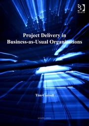 Project Delivery in Business-as-Usual Organizations ebook by Mr Tim Carroll