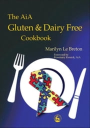 The AiA Gluten and Dairy Free Cookbook ebook by Kessick, Rosemary