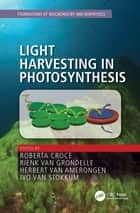 Light Harvesting in Photosynthesis ebook by Roberta Croce, Rienk van Grondelle, Herbert van Amerongen,...