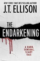 The Endarkening - A Dark, Sensual, Scary Tale ebook by J.T. Ellison