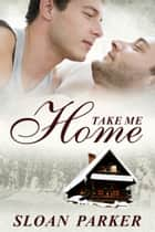 Take Me Home ebook by Sloan Parker