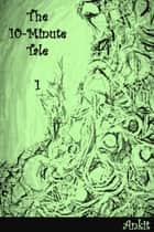The 10-Minute Tale: 1 ebook by Ankit