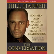 The Conversation - How Men and Women Can Build Loving, Trusting Relationships audiobook by Hill Harper