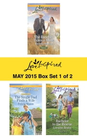 Love Inspired May 2015 - Box Set 1 of 2 - The Rancher Takes a Bride\The Single Dad Finds a Wife\Bachelor to the Rescue ebook by Brenda Minton,Felicia Mason,Lorraine Beatty
