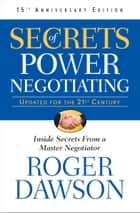Secrets of Power Negotiating - 15th Anniversary Edition ebook by Roger Dawson