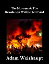 The Movement: The Revolution Will Be Televised ebook by Adam Weishaupt