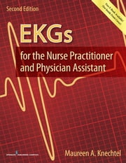 EKGs for the Nurse Practitioner and Physician Assistant, Second Edition ebook by Maureen Knechtel, MPAS, PA-C