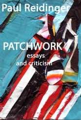 Patchwork: essays and criticism ebook by Paul Reidinger