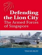 Defending the Lion City ebook by Tim Huxley