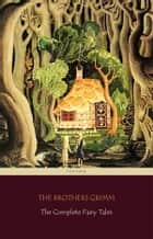 The Complete Fairy Tales [200 Fairy Tales and 10 Children's Legends] (Centaur Classics) ebook by Jacob Grimm, Wilhelm Grimm, The Brothers Grimm