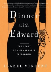 Dinner with Edward - The Story of a Remarkable Friendship ebook by Isabel Vincent