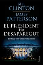 El president ha desaparegut eBook by Bill Clinton, James Patterson, Jordi Boixadós Bisbal,...