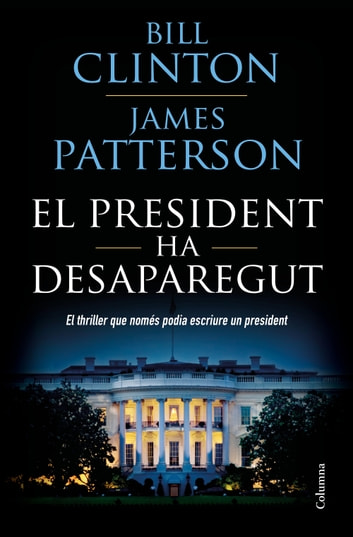 El president ha desaparegut ebook by Bill Clinton,James Patterson