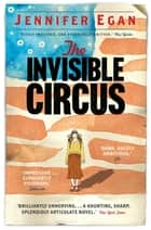 The Invisible Circus eBook by Jennifer Egan