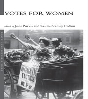 Votes For Women ebook by Sandra Holton,Dr June Purvis,June Purvis
