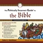 The Politically Incorrect Guide to the Bible audiobook by Robert J. Hutchinson