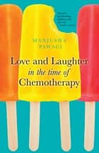 Love and Laughter in the Time of Chemotherapy ebook by Manjusha Pawagi