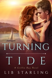 Turning Tide - Griffin Bay, #3 ebook by Lib Starling