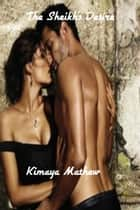 The Sheikh's Desire ebook by Kimaya Mathew