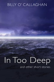 In Too Deep: Short Stories about Ireland ebook by Billy O'Callaghan