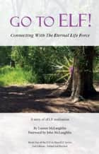 Go To ELF! Connecting with the Eternal Life Force eBook by Lauren McLaughlin