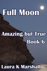 Amazing but True: Full Moon Book 6 ebook by Laura K Marshall