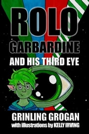 Rolo Garbardine & His Third Eye ebook by GRINLING GROGAN