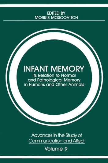 Infant Memory - Its Relation to Normal and Pathological Memory in Humans and Other Animals ebook by