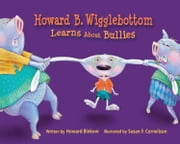 Howard B. Wigglebottom Learns About Bullies ebook by Howard Binkow,Susan F. Cornelison,Reverend Ana