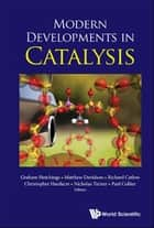Modern Developments in Catalysis ebook by Graham Hutchings, Matthew Davidson, Richard Catlow;Christopher Hardacre;Nicholas Turner;Paul Collier